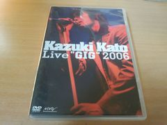 "加藤和樹DVD「Kazuki Kato Live ""GIG"" 2006」●"