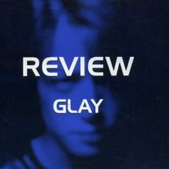 GLAY / REVIEW -BEST OF GLAY [BEST盤]