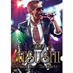 ■DVD『EXILE アツシ プレミアムライブ The Roots』ATSUSI